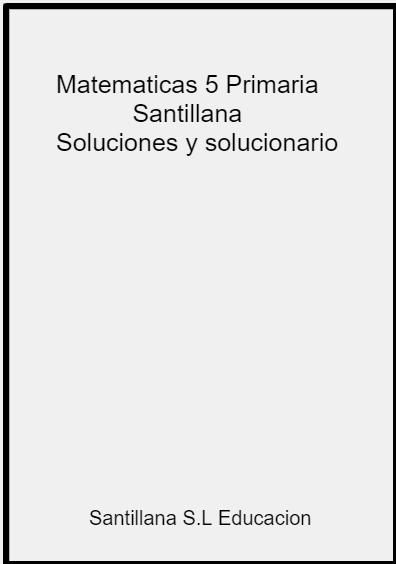 Matematicas 5 Primaria Santillana Soluciones Solucionario