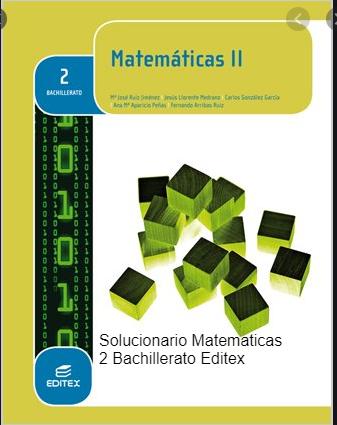 Solucionario Matematicas 2 Bachillerato Editex
