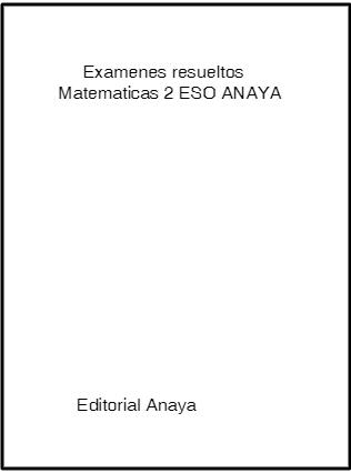 examenes resueltos matematicas 2 eso anaya